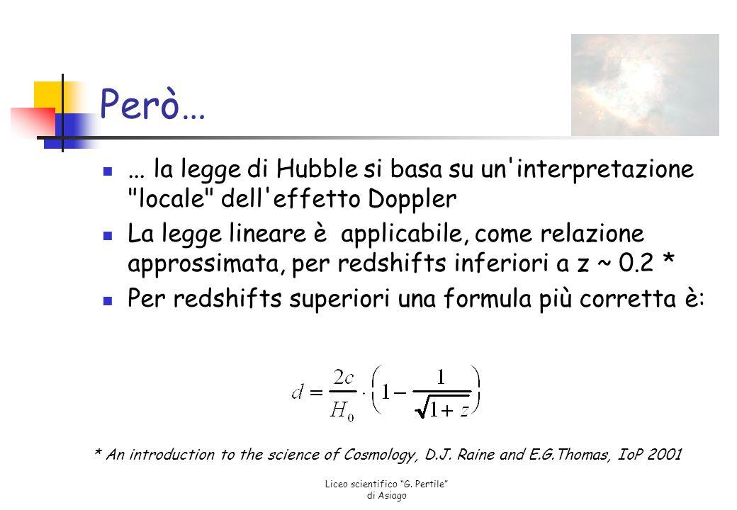 """Liceo scientifico """"G. Pertile"""" di Asiago Esercizio H0H0 Se h ~ 0.65 (valore stimato attuale) la distanza della galassia è ~ 1430 Mpc Per z = 0.31 Legg"""