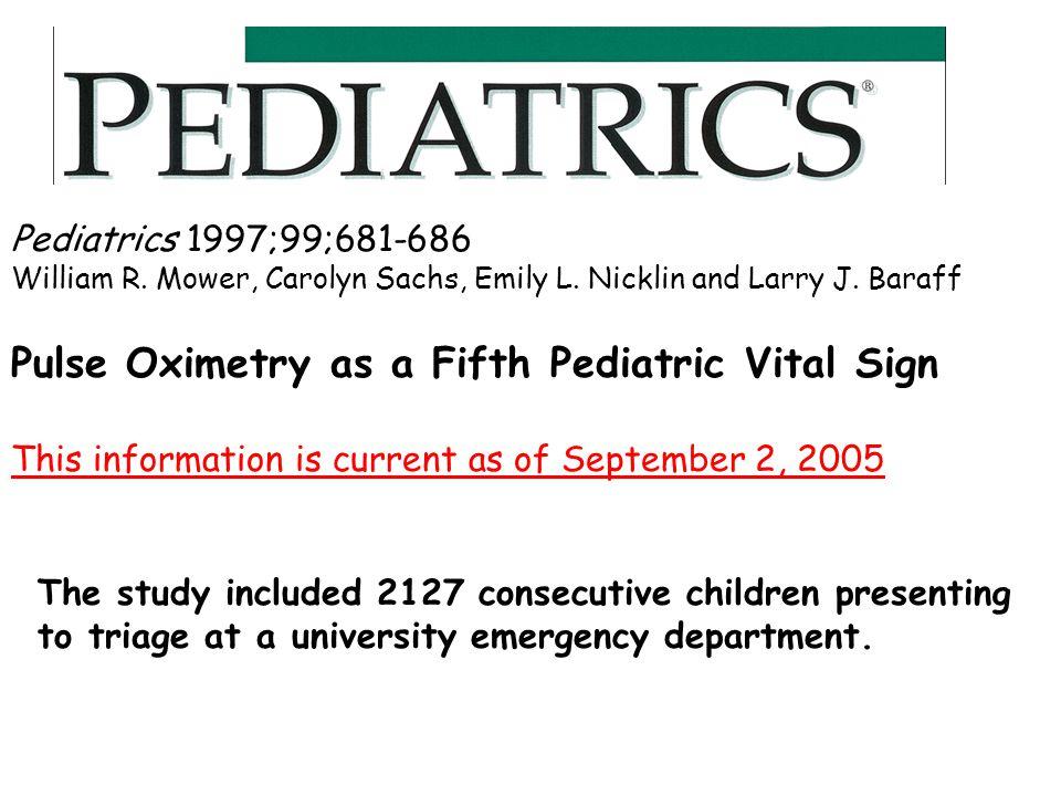 Pediatrics 1997;99;681-686 William R. Mower, Carolyn Sachs, Emily L. Nicklin and Larry J. Baraff Pulse Oximetry as a Fifth Pediatric Vital Sign This i