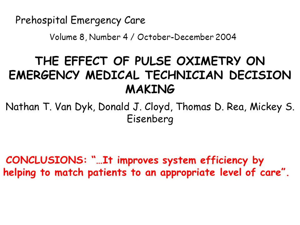 Prehospital Emergency Care Volume 8, Number 4 / October-December 2004 THE EFFECT OF PULSE OXIMETRY ON EMERGENCY MEDICAL TECHNICIAN DECISION MAKING Nathan T.