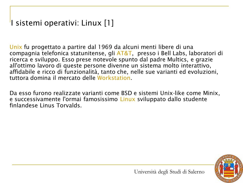 Università degli Studi di Salerno Unix fu progettato a partire dal 1969 da alcuni menti libere di una compagnia telefonica statunitense, gli AT&T, pre