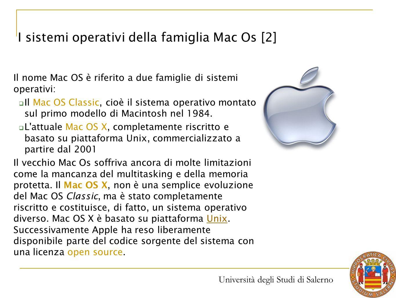 Università degli Studi di Salerno Il nome Mac OS è riferito a due famiglie di sistemi operativi:  Il Mac OS Classic, cioè il sistema operativo montat