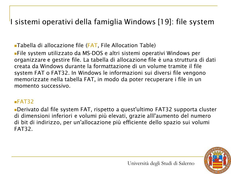 Università degli Studi di Salerno I sistemi operativi della famiglia Windows [19]: file system Tabella di allocazione file (FAT, File Allocation Table