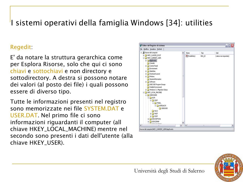 Università degli Studi di Salerno I sistemi operativi della famiglia Windows [34]: utilities Regedit: E' da notare la struttura gerarchica come per Es