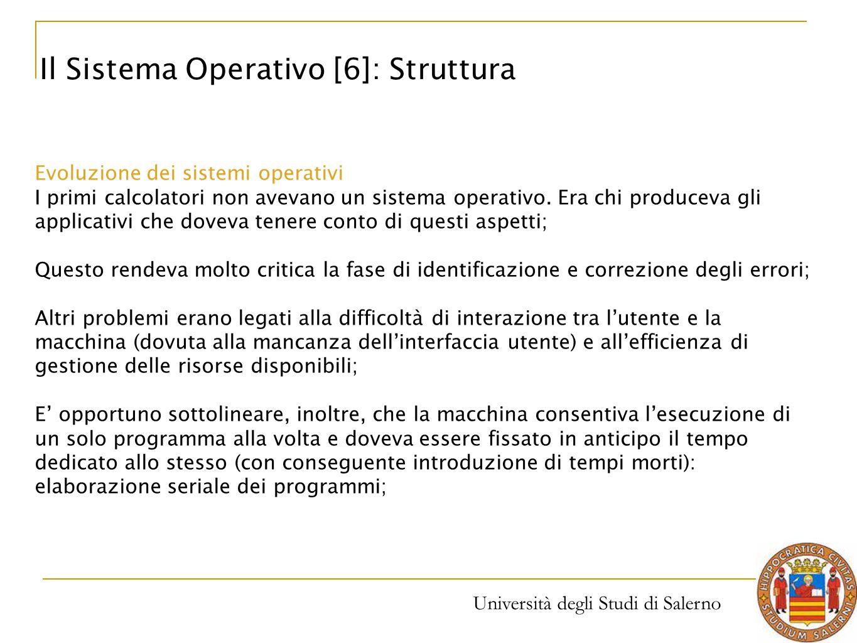 Università degli Studi di Salerno Evoluzione dei sistemi operativi I primi calcolatori non avevano un sistema operativo. Era chi produceva gli applica