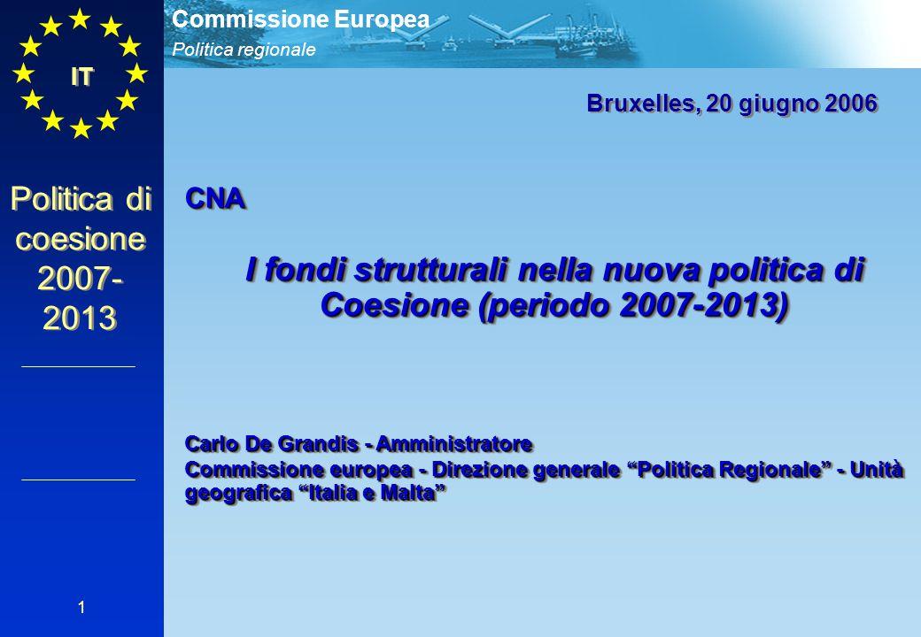 Politica regionale Commissione Europea 1 Bruxelles, 20 giugno 2006 CNA I fondi strutturali nella nuova politica di Coesione (periodo 2007-2013) Carlo