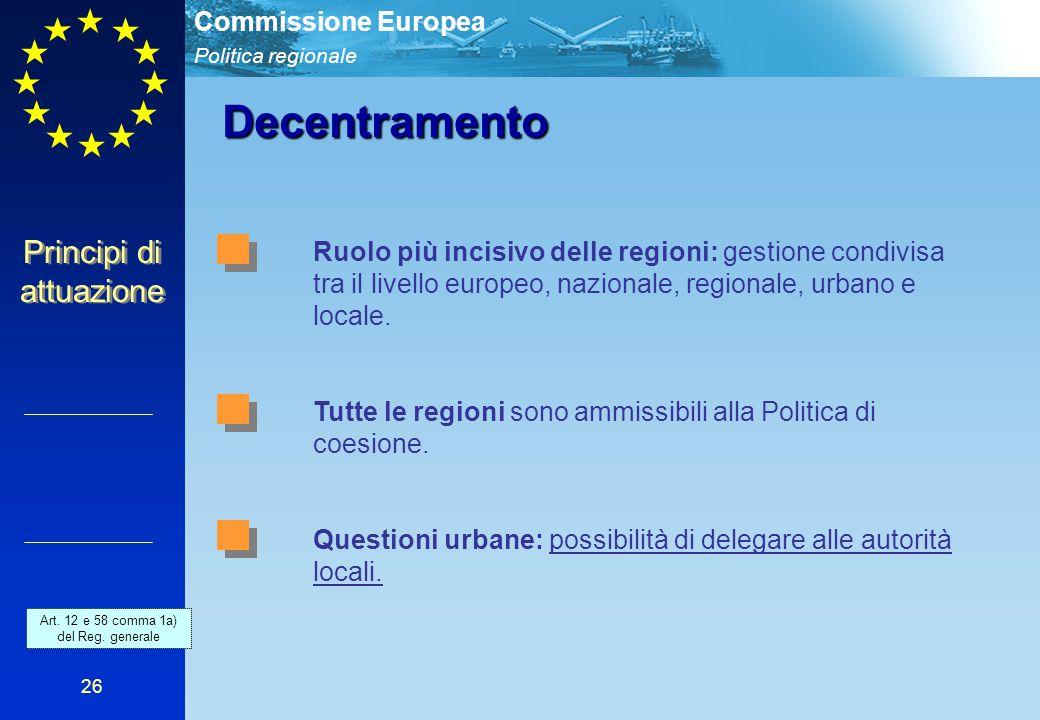 Politica regionale Commissione Europea 26 Decentramento Ruolo più incisivo delle regioni: gestione condivisa tra il livello europeo, nazionale, regionale, urbano e locale.