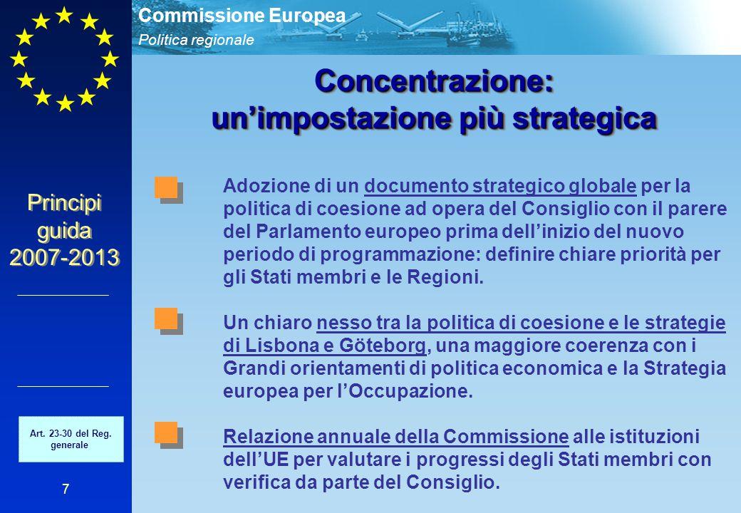 Politica regionale Commissione Europea 7 Concentrazione: un'impostazione più strategica Adozione di un documento strategico globale per la politica di coesione ad opera del Consiglio con il parere del Parlamento europeo prima dell'inizio del nuovo periodo di programmazione: definire chiare priorità per gli Stati membri e le Regioni.