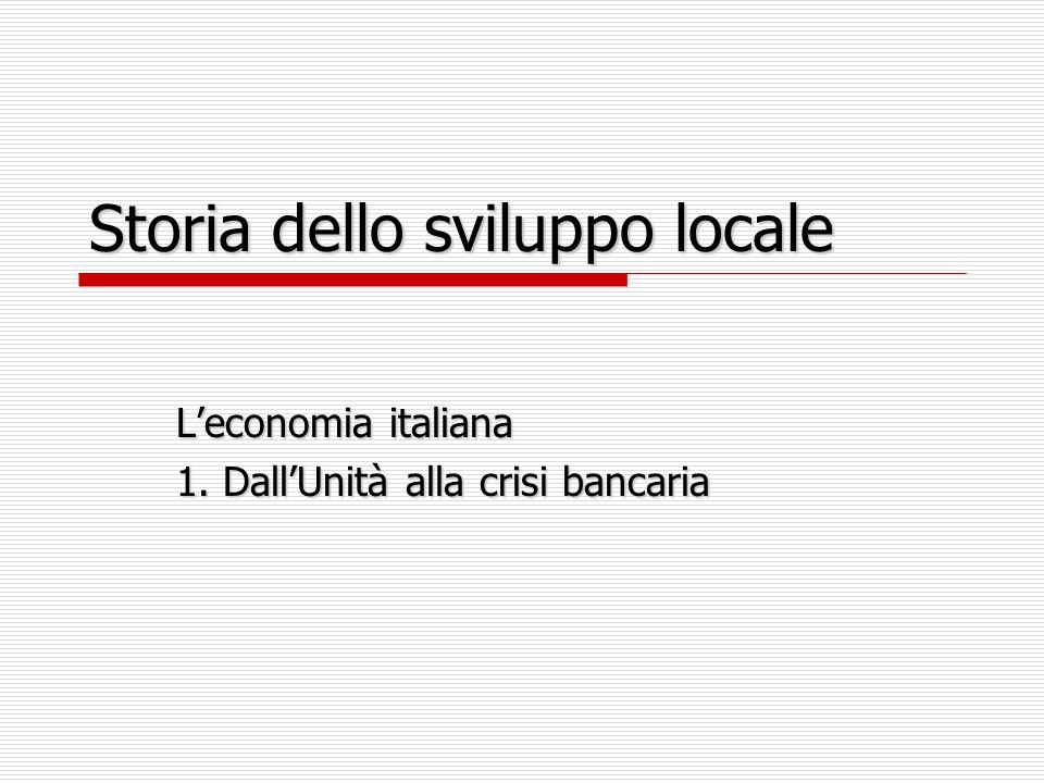 Storia dello sviluppo locale L'economia italiana 1. Dall'Unità alla crisi bancaria
