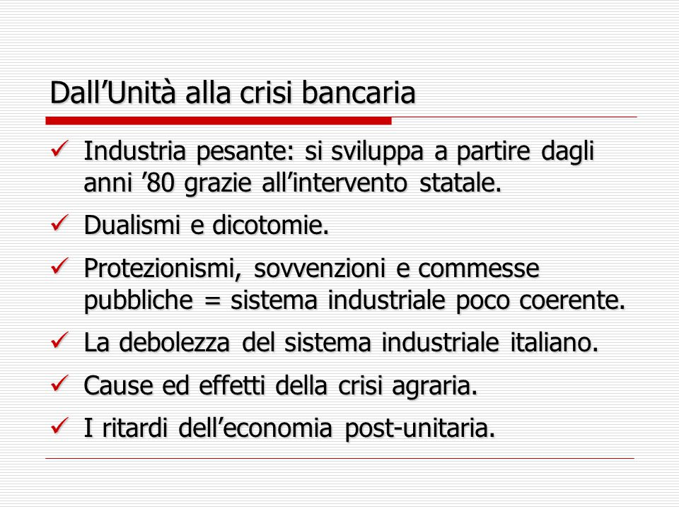 Dall'Unità alla crisi bancaria Industria pesante: si sviluppa a partire dagli anni '80 grazie all'intervento statale. Industria pesante: si sviluppa a
