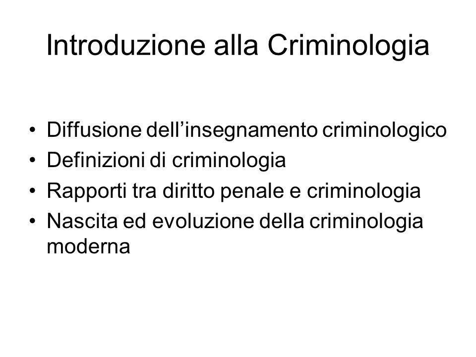 Introduzione alla Criminologia Diffusione dell'insegnamento criminologico Definizioni di criminologia Rapporti tra diritto penale e criminologia Nascita ed evoluzione della criminologia moderna