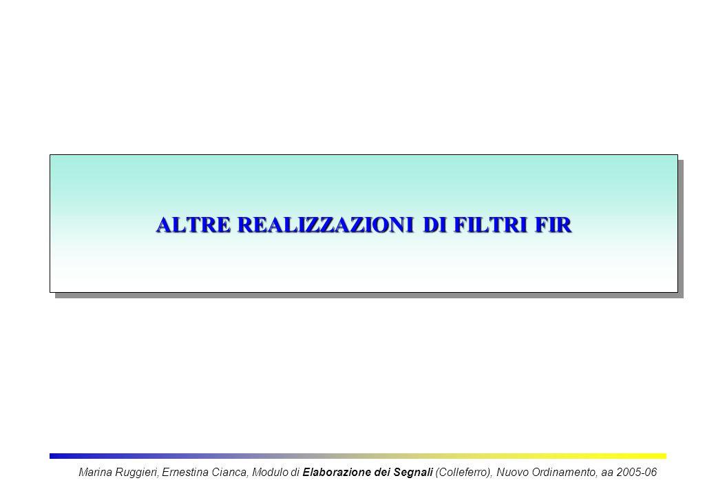 ALTRE REALIZZAZIONI DI FILTRI FIR Marina Ruggieri, Ernestina Cianca, Modulo di Elaborazione dei Segnali (Colleferro), Nuovo Ordinamento, aa 2005-06