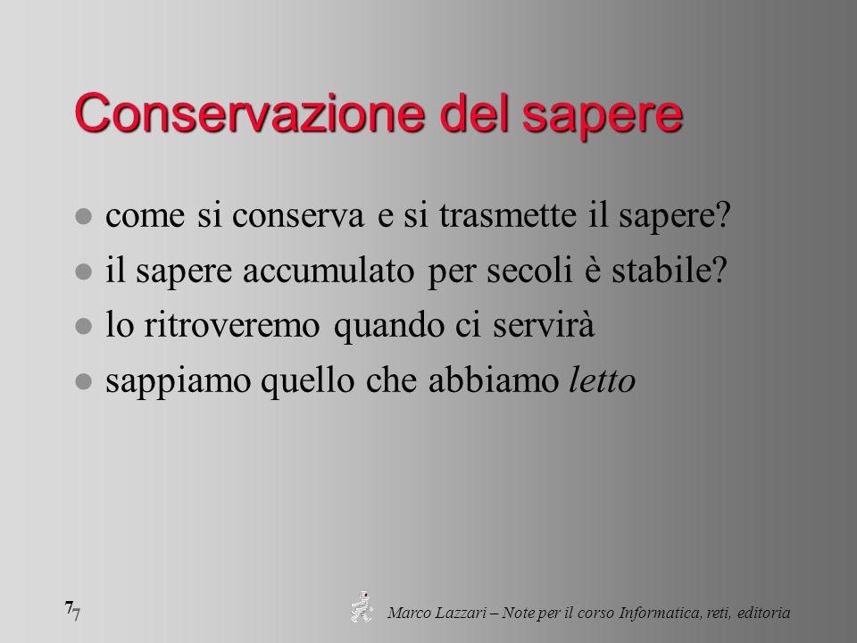 Marco Lazzari – Note per il corso Informatica, reti, editoria 7 7 Conservazione del sapere l come si conserva e si trasmette il sapere.