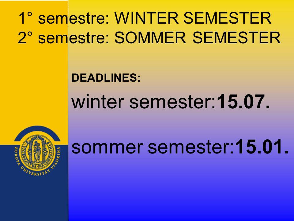 1° semestre: WINTER SEMESTER 2° semestre: SOMMER SEMESTER DEADLINES: winter semester:15.07.