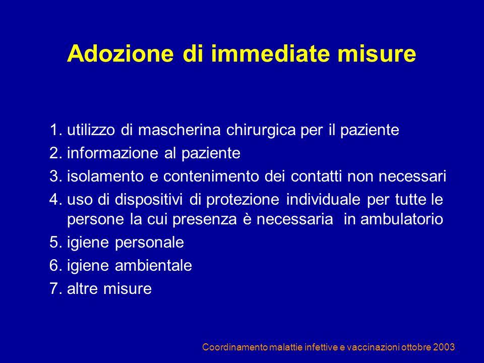 Coordinamento malattie infettive e vaccinazioni ottobre 2003 Adozione di immediate misure 1. utilizzo di mascherina chirurgica per il paziente 2. info