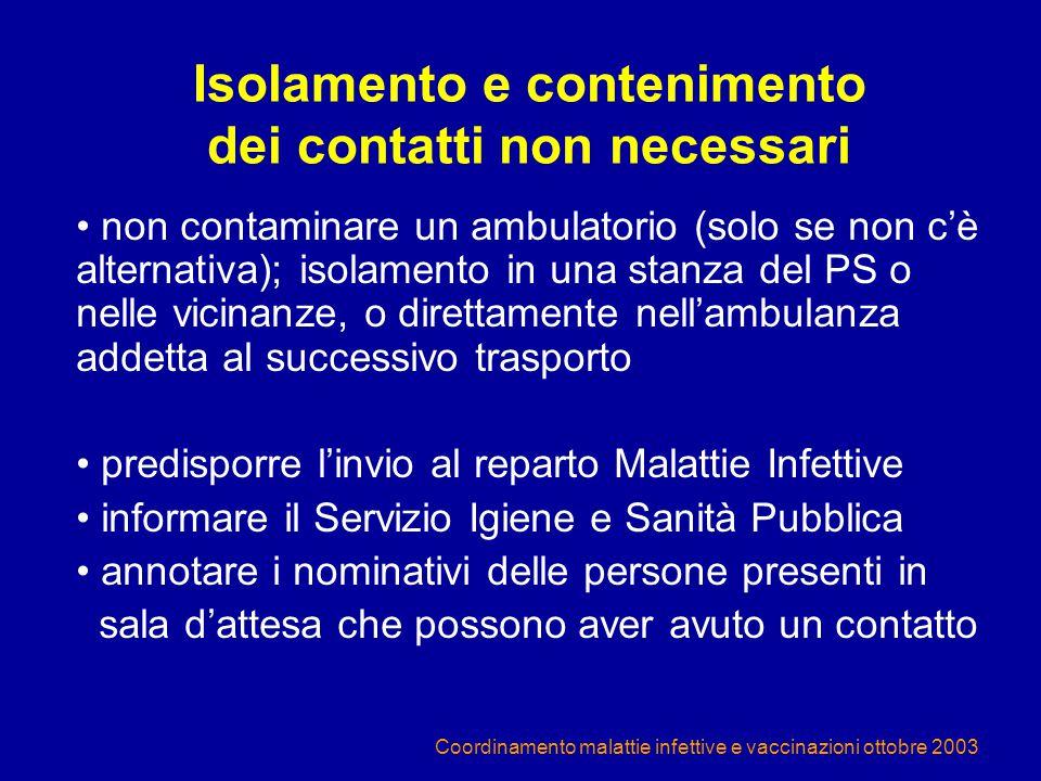 Coordinamento malattie infettive e vaccinazioni ottobre 2003 Isolamento e contenimento dei contatti non necessari non contaminare un ambulatorio (solo