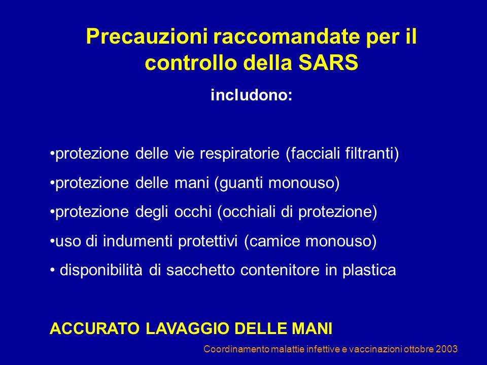 Coordinamento malattie infettive e vaccinazioni ottobre 2003 Precauzioni raccomandate per il controllo della SARS includono: protezione delle vie resp
