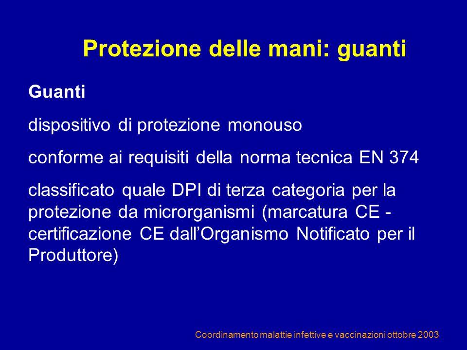 Coordinamento malattie infettive e vaccinazioni ottobre 2003 Protezione delle mani: guanti Guanti dispositivo di protezione monouso conforme ai requis