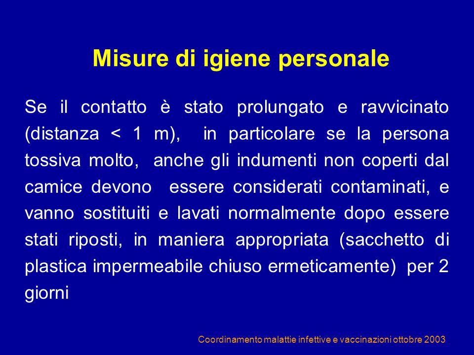 Coordinamento malattie infettive e vaccinazioni ottobre 2003 Misure di igiene personale Se il contatto è stato prolungato e ravvicinato (distanza < 1