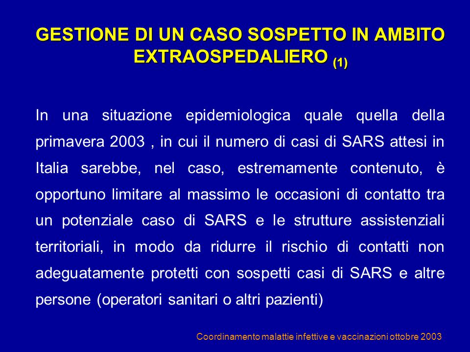 Coordinamento malattie infettive e vaccinazioni ottobre 2003 GESTIONE DI UN CASO SOSPETTO IN AMBITO EXTRAOSPEDALIERO (1) In una situazione epidemiolog
