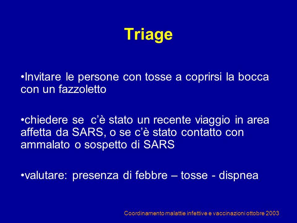 Coordinamento malattie infettive e vaccinazioni ottobre 2003 Triage Invitare le persone con tosse a coprirsi la bocca con un fazzoletto chiedere se c'