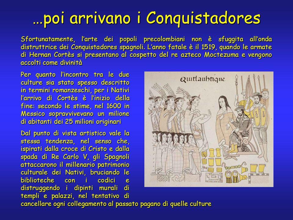 Sfortunatamente, l'arte dei popoli precolombiani non è sfuggita all'onda distruttrice dei Conquistadores spagnoli.