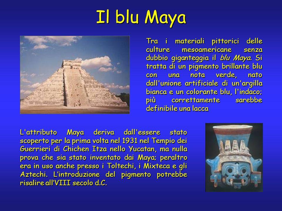 Il blu Maya Tra i materiali pittorici delle culture mesoamericane senza dubbio giganteggia il blu Maya.