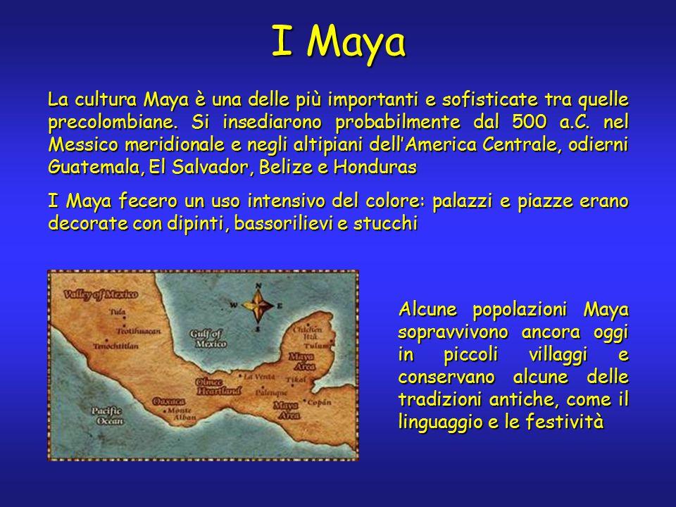 I Maya La cultura Maya è una delle più importanti e sofisticate tra quelle precolombiane.