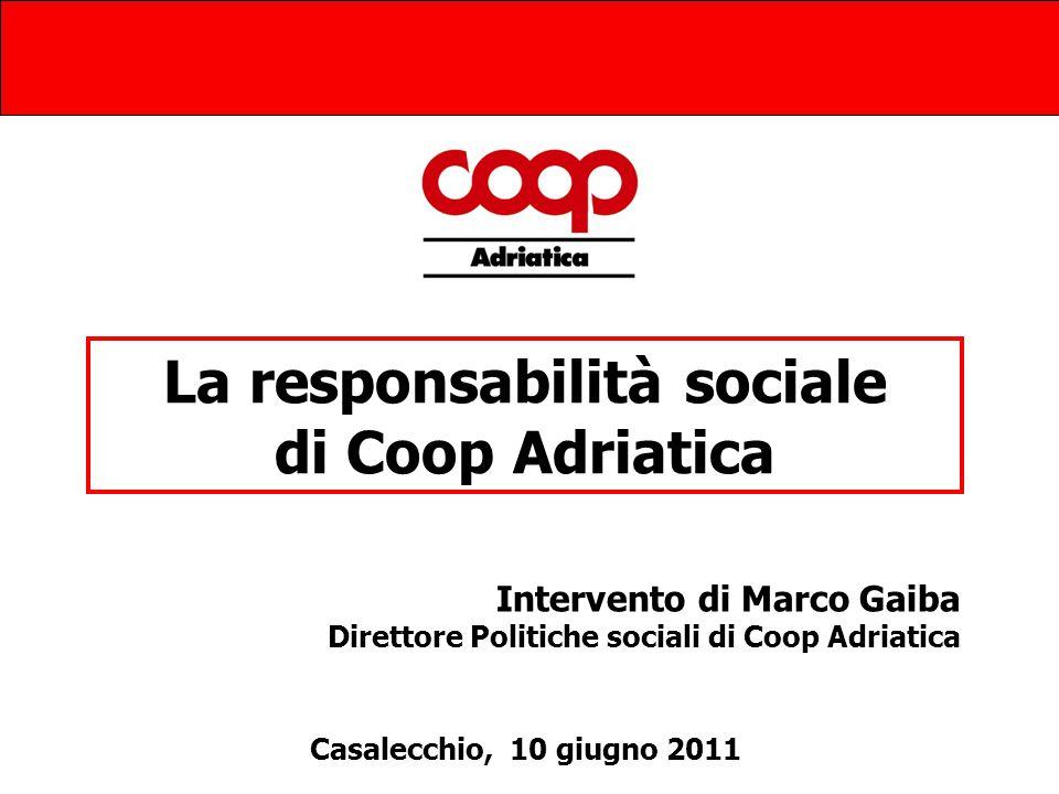 1 La responsabilità sociale di Coop Adriatica Intervento di Marco Gaiba Direttore Politiche sociali di Coop Adriatica Casalecchio, 10 giugno 2011