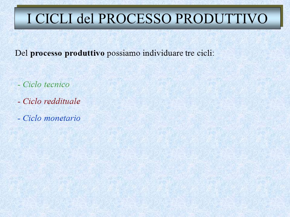 La gestione: aspetto reddituale e monetario I processi produttivi sono un insieme di processi di operazioni, diversi tra di loro, ma concatenati e coo