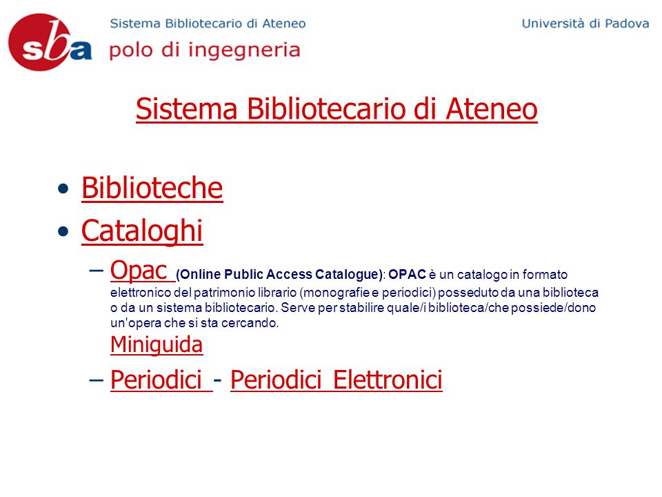 Sistema Bibliotecario di Ateneo Biblioteche Cataloghi –Opac (Online Public Access Catalogue): OPAC è un catalogo in formato elettronico del patrimonio librario (monografie e periodici) posseduto da una biblioteca o da un sistema bibliotecario.