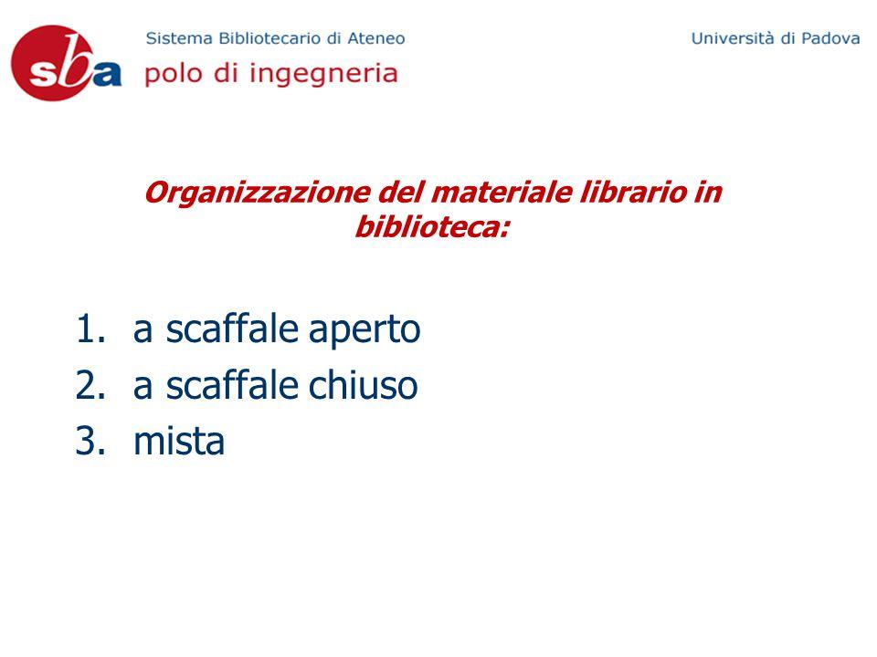 Organizzazione del materiale librario in biblioteca: 1.a scaffale aperto 2.a scaffale chiuso 3.mista