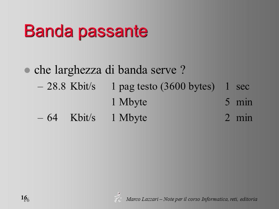 Marco Lazzari – Note per il corso Informatica, reti, editoria 16 Banda passante l che larghezza di banda serve .
