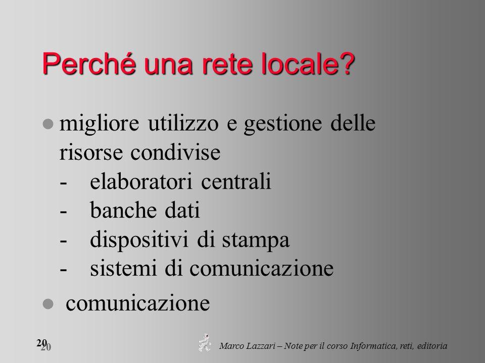Marco Lazzari – Note per il corso Informatica, reti, editoria 20 Perché una rete locale.