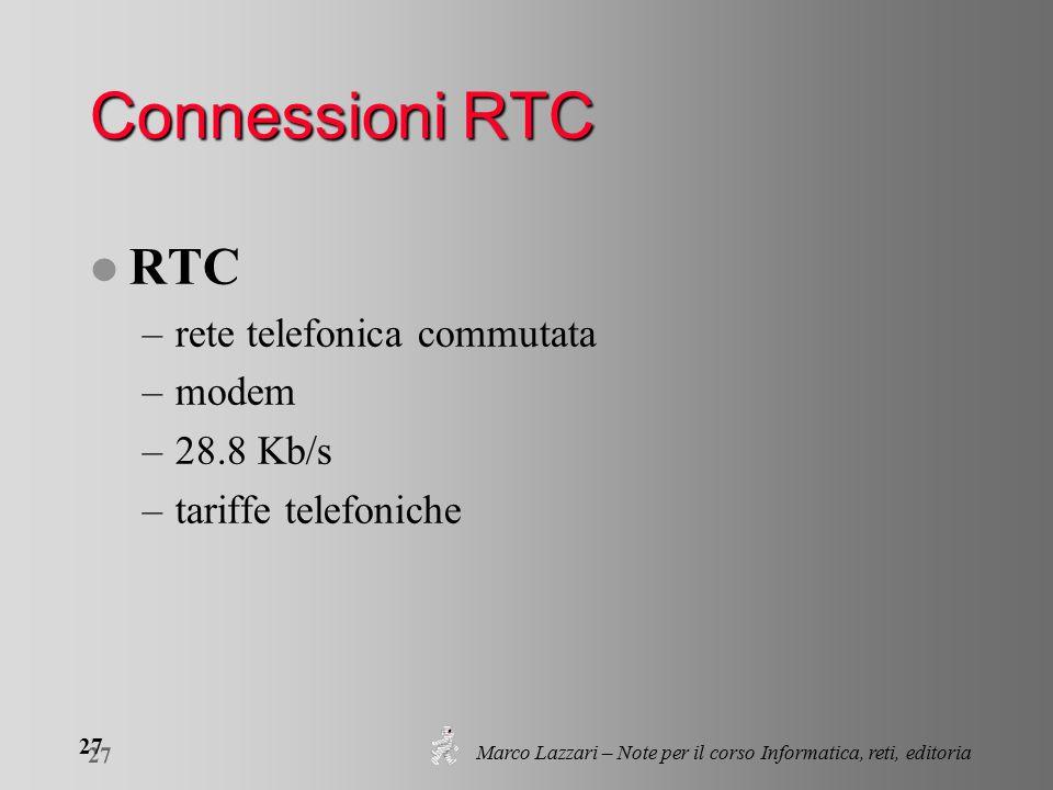 Marco Lazzari – Note per il corso Informatica, reti, editoria 27 Connessioni RTC l RTC –rete telefonica commutata –modem –28.8 Kb/s –tariffe telefoniche