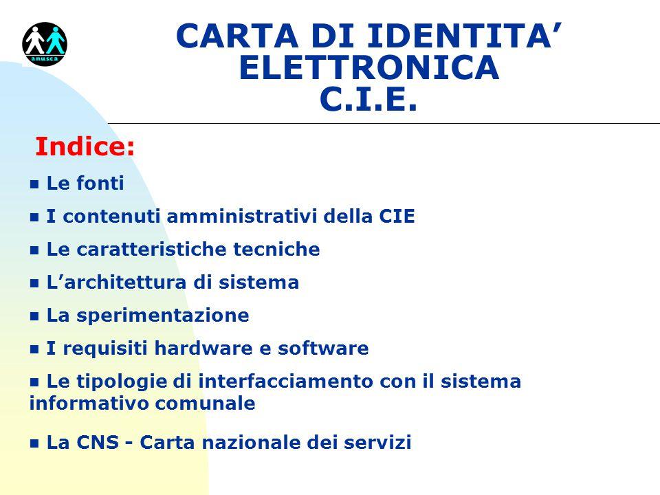 CARTA DI IDENTITA' ELETTRONICA C.I.E. Indice: n Le fonti n I contenuti amministrativi della CIE n Le caratteristiche tecniche n L'architettura di sist