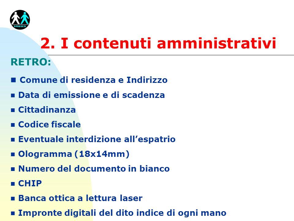 2. I contenuti amministrativi RETRO: n Comune di residenza e Indirizzo n Data di emissione e di scadenza n Cittadinanza n Codice fiscale n Eventuale i