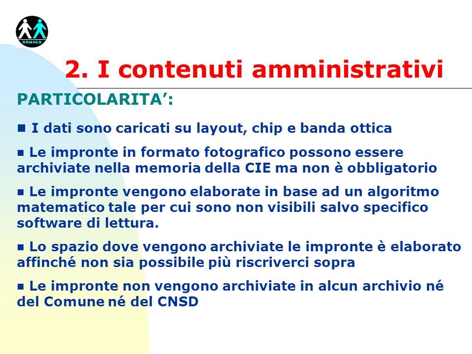 2. I contenuti amministrativi PARTICOLARITA': n I dati sono caricati su layout, chip e banda ottica n Le impronte in formato fotografico possono esser