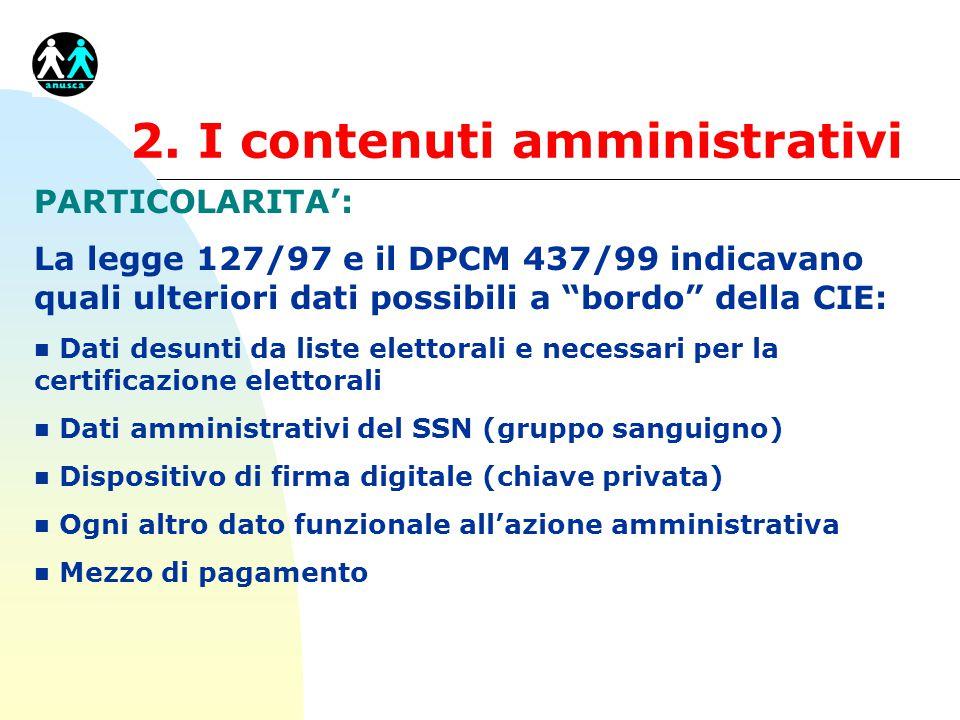"""2. I contenuti amministrativi PARTICOLARITA': La legge 127/97 e il DPCM 437/99 indicavano quali ulteriori dati possibili a """"bordo"""" della CIE: n Dati d"""