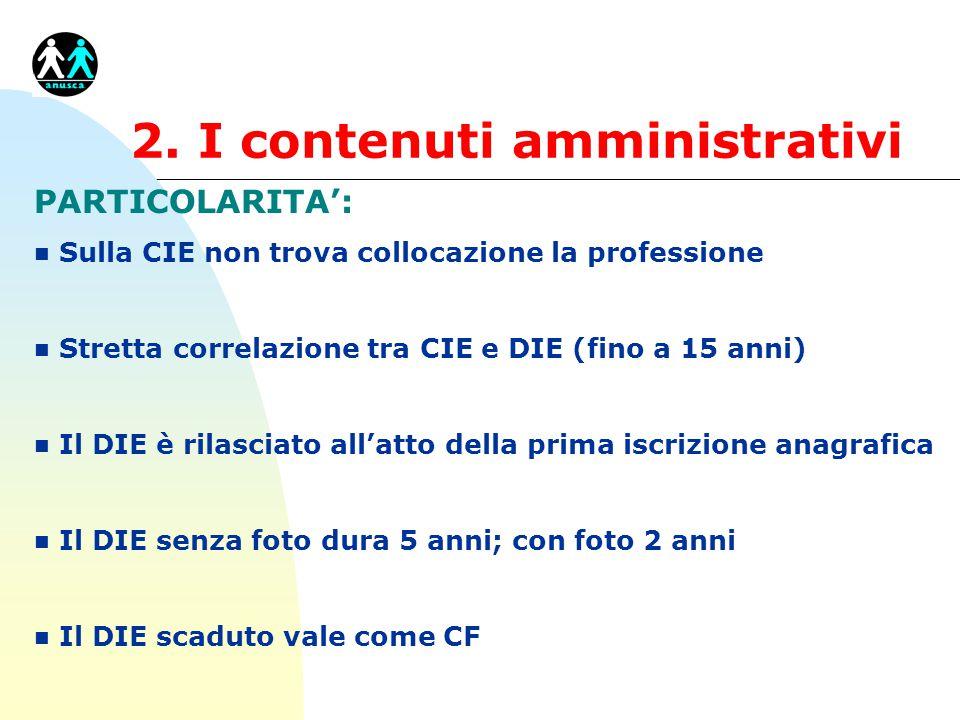 2. I contenuti amministrativi PARTICOLARITA': n Sulla CIE non trova collocazione la professione n Stretta correlazione tra CIE e DIE (fino a 15 anni)