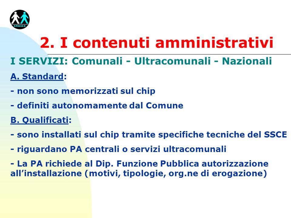 2. I contenuti amministrativi I SERVIZI: Comunali - Ultracomunali - Nazionali A. Standard: - non sono memorizzati sul chip - definiti autonomamente da