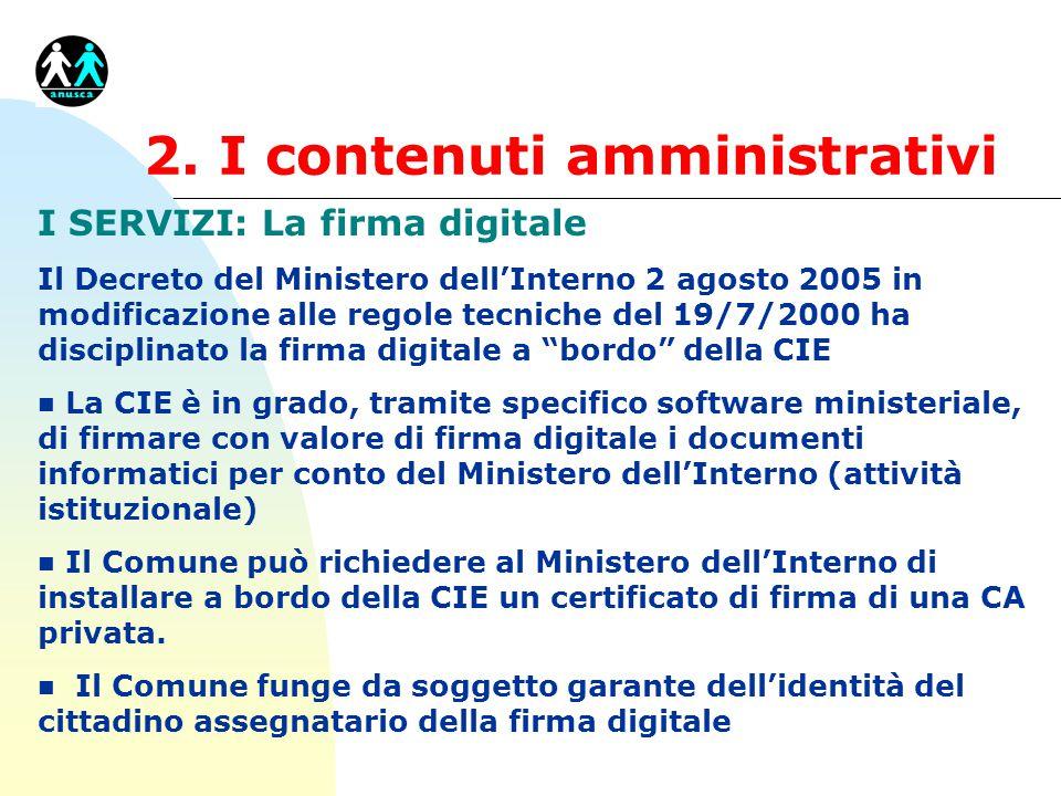 2. I contenuti amministrativi I SERVIZI: La firma digitale Il Decreto del Ministero dell'Interno 2 agosto 2005 in modificazione alle regole tecniche d
