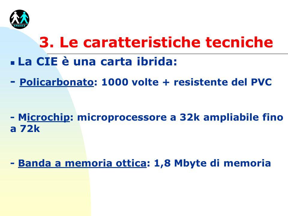 3. Le caratteristiche tecniche n La CIE è una carta ibrida: - Policarbonato: 1000 volte + resistente del PVC - Microchip: microprocessore a 32k amplia