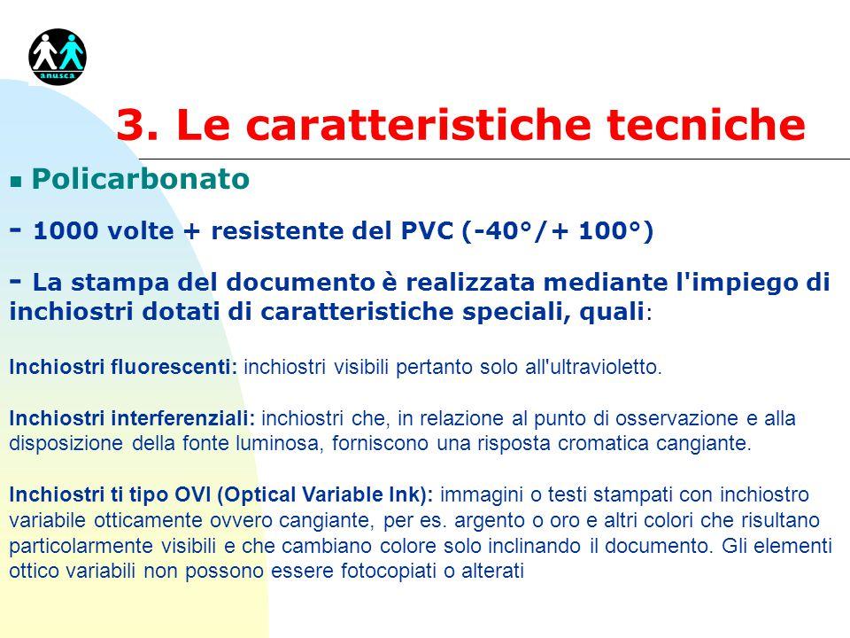 3. Le caratteristiche tecniche n Policarbonato - 1000 volte + resistente del PVC (-40°/+ 100°) - La stampa del documento è realizzata mediante l'impie