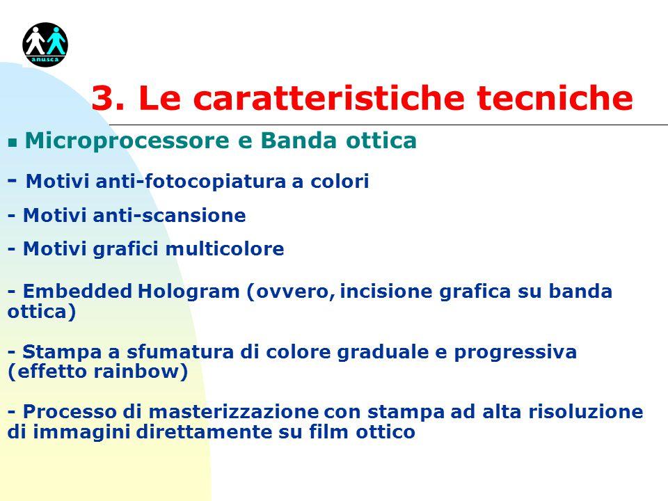 3. Le caratteristiche tecniche n Microprocessore e Banda ottica - Motivi anti-fotocopiatura a colori - Motivi anti-scansione - Motivi grafici multicol