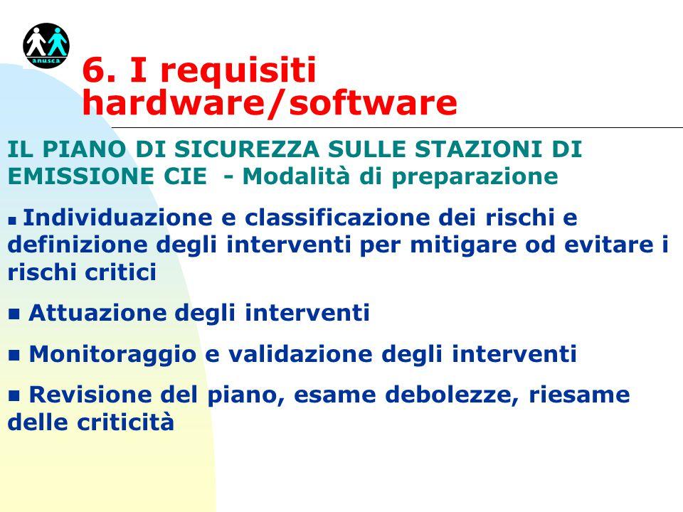 6. I requisiti hardware/software IL PIANO DI SICUREZZA SULLE STAZIONI DI EMISSIONE CIE - Modalità di preparazione n Individuazione e classificazione d