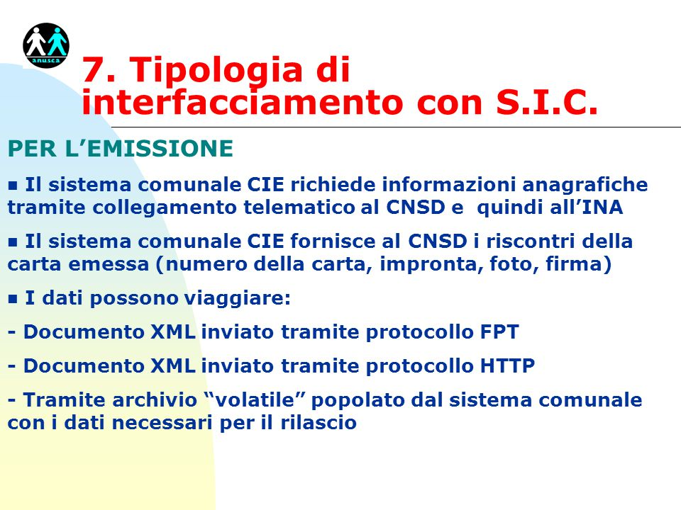 7. Tipologia di interfacciamento con S.I.C. PER L'EMISSIONE n Il sistema comunale CIE richiede informazioni anagrafiche tramite collegamento telematic