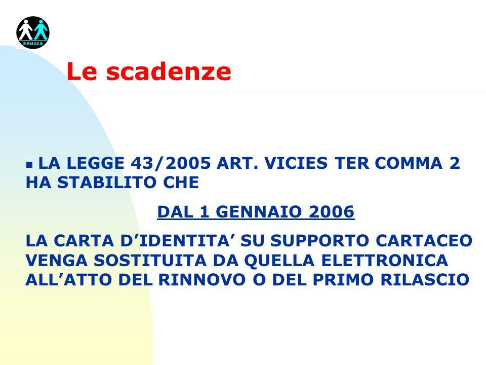 Le scadenze n LA LEGGE 43/2005 ART. VICIES TER COMMA 2 HA STABILITO CHE DAL 1 GENNAIO 2006 LA CARTA D'IDENTITA' SU SUPPORTO CARTACEO VENGA SOSTITUITA