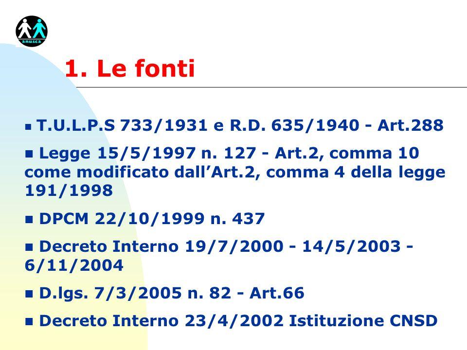 1. Le fonti n T.U.L.P.S 733/1931 e R.D. 635/1940 - Art.288 n Legge 15/5/1997 n. 127 - Art.2, comma 10 come modificato dall'Art.2, comma 4 della legge