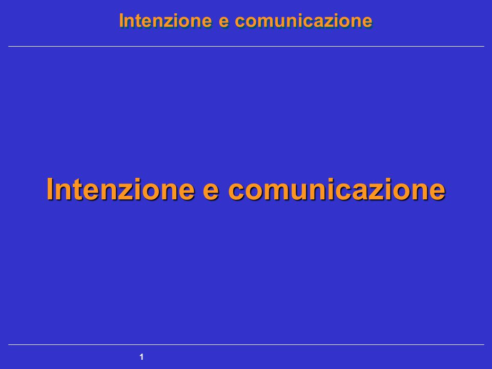 2 Il significato non esiste se non vi è un'intenzione comunicativa Intenzione comunicativa = Condizione essenziale per la comunicazione umana