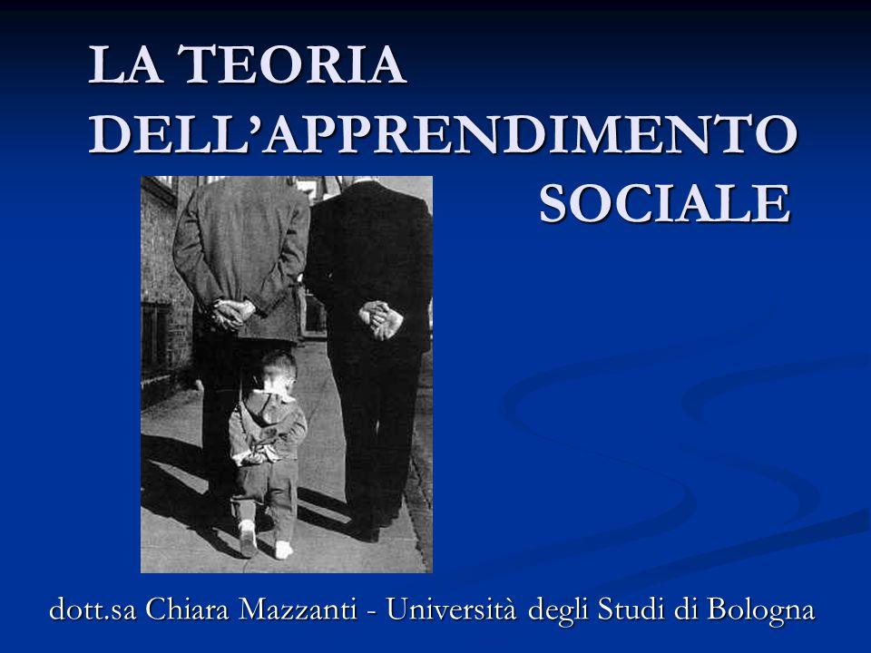 LA TEORIA DELL'APPRENDIMENTO SOCIALE dott.sa Chiara Mazzanti - Università degli Studi di Bologna